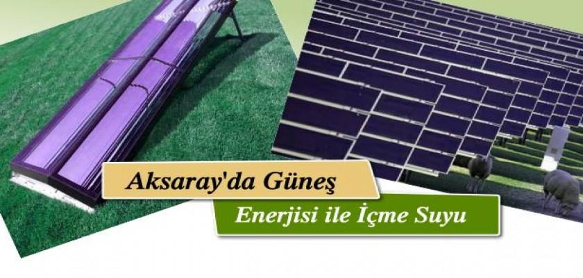 Aksaray'da Güneş Enerjisi ile İçme Suyu