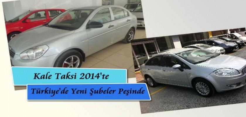 Kale Taksi Türkiye'de 2014'te Yeni Şubeler Peşinde