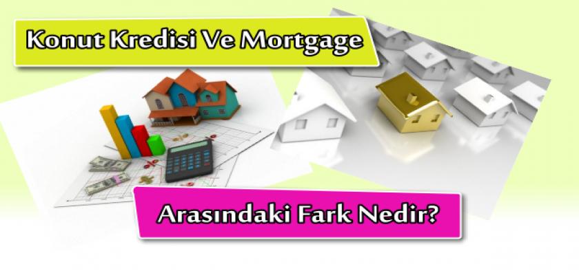 Konut Kredisi ve Mortgage Arasındaki Fark Nedir?